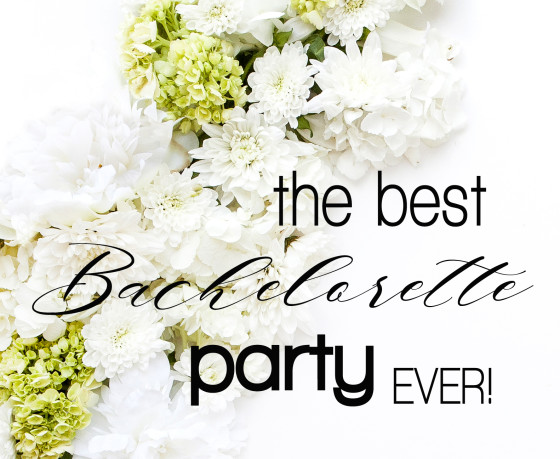 The Best Bachelorette Party, EVER!